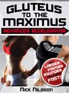 Gluteus to the Maximus - Advanced Accelerator (eBook): Get Larger, Firmer, Rounder Glutes Fast!